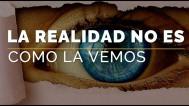 La realidad no es como la vemos
